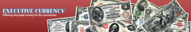 Executive Currency - Offering Rare Paper Money for the Connoisseur